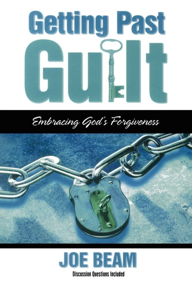 Getting Past Guilt By: Joe Beam