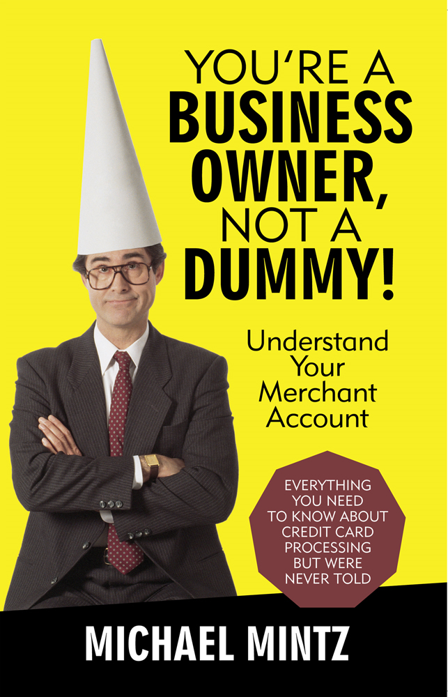 Youre a Business Owner, Not a Dummy! By: Michael Mintz