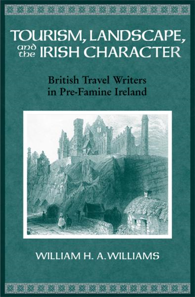 Tourism, Landscape, and the Irish Character: British Travel Writers in Pre-Famine Ireland