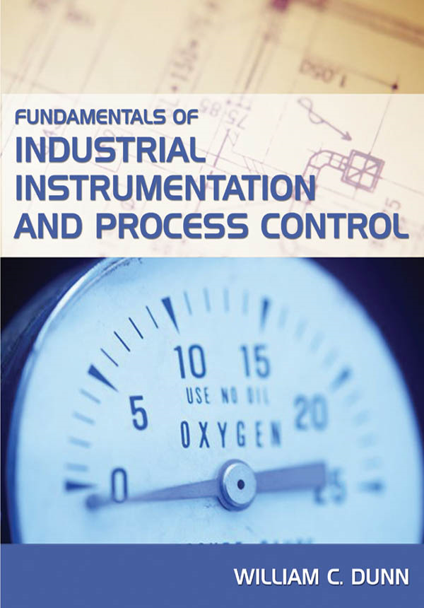 Fundamentals of Industrial Instrumentation and Process Control By: William Dunn