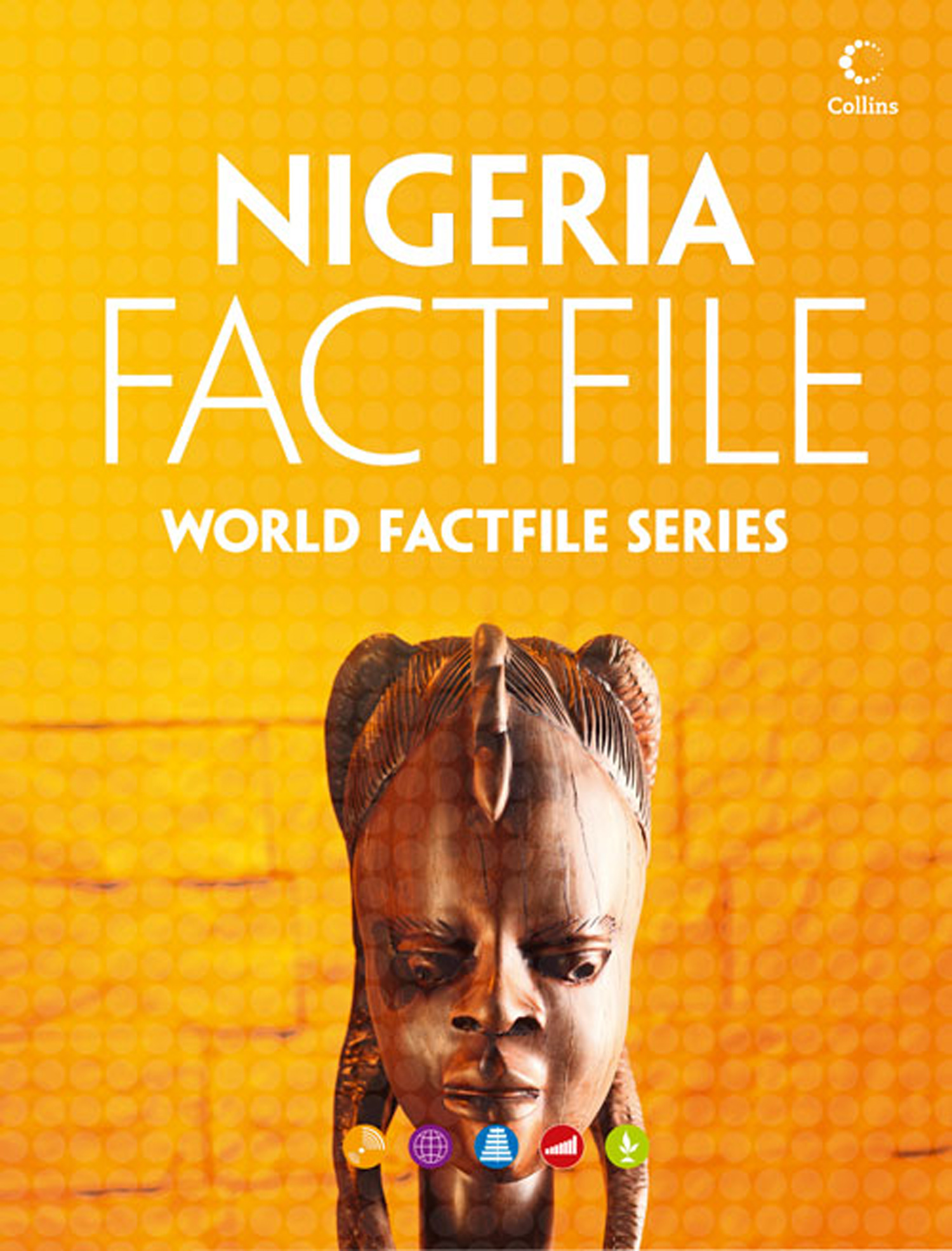 Nigeria Factfile: An encyclopaedia of everything you need to know about Nigeria, for teachers, students and travellers By: Collins
