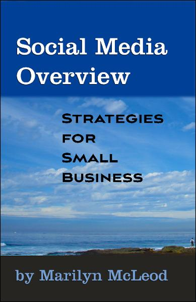 Social Media Overview: Strategies for Small Business By: Marilyn McLeod