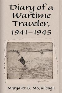 Diary Of A Wartime Traveler, 1941 1945