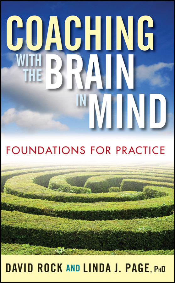 Coaching with the Brain in Mind By: David Rock,Linda J. Page