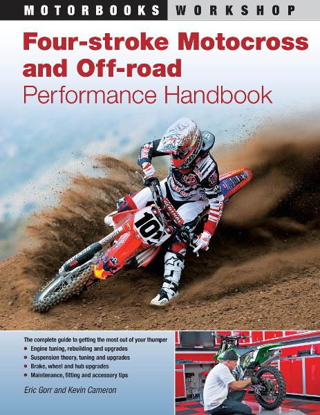 Four-Stroke Motocross and Off-Road Performance Handbook By: Eric Gorr,Kevin Cameron
