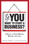 So, You Want to Start a Business?: 8 Steps to Take Before Making the Leap By: Charles D. Goetz,Edward D. Hess