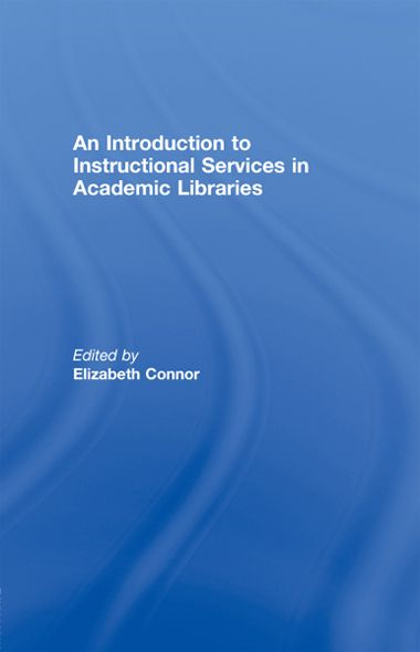 An Introduction to Instructional Services in Academic Libraries By: