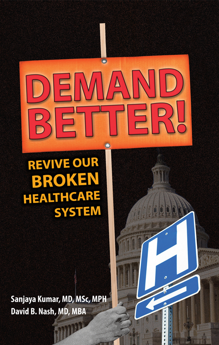 Demand Better! By: David B. Nash, MD, MBA,Sanjaya Kumar, MD, MSc, MPH