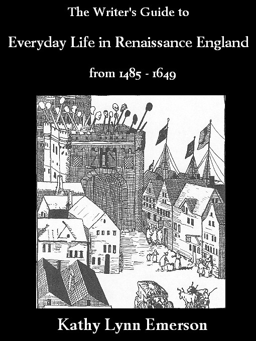 Writer's Guide to Everyday Life in Renaissance England By: Kathy Lynn Emerson
