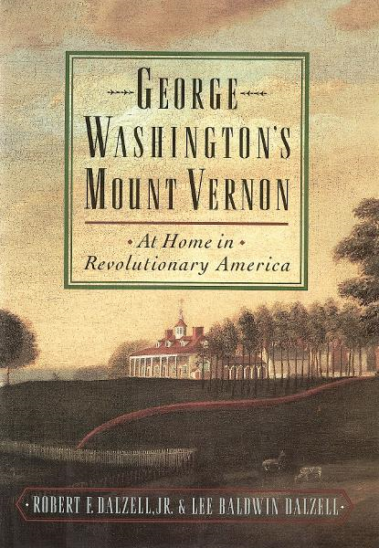 George Washington's Mount Vernon : At Home in Revolutionary America