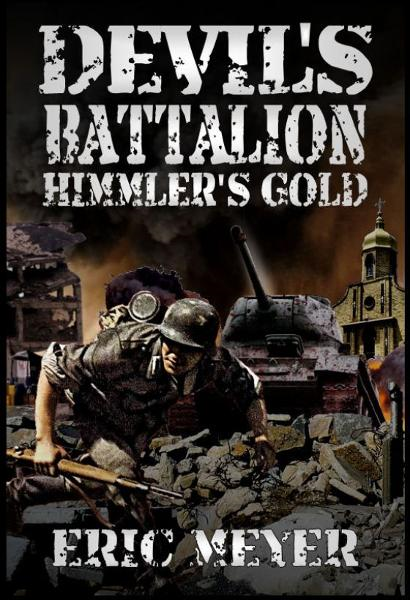 Devil's Battalion: Himmler's Gold By: Eric Meyer