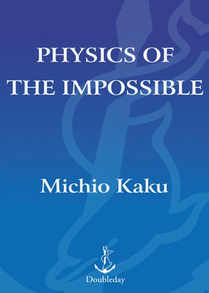 Physics of the Impossible By: Michio Kaku