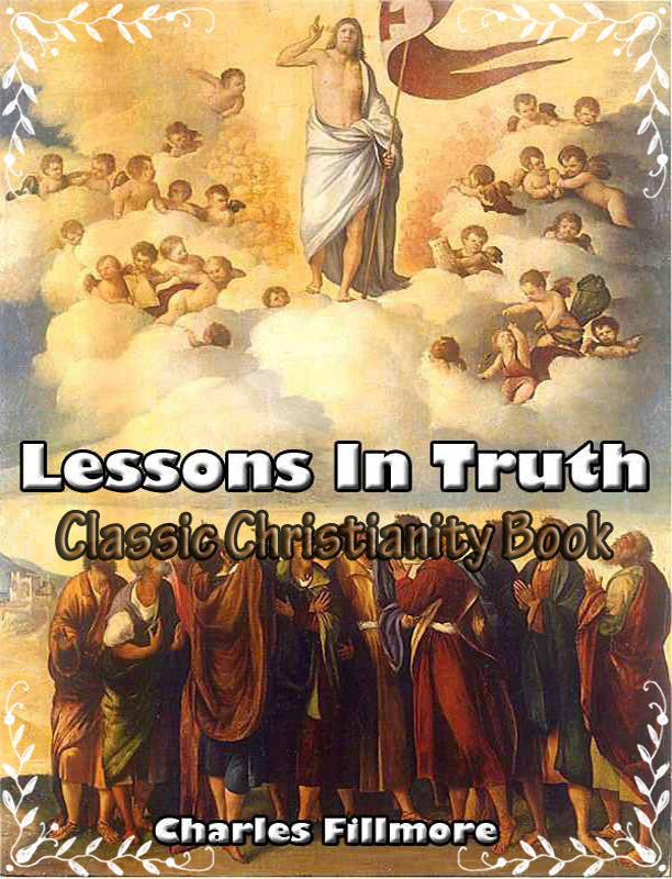 Lessons in Truth: Classic Christianity Book By: Charles Fillmore