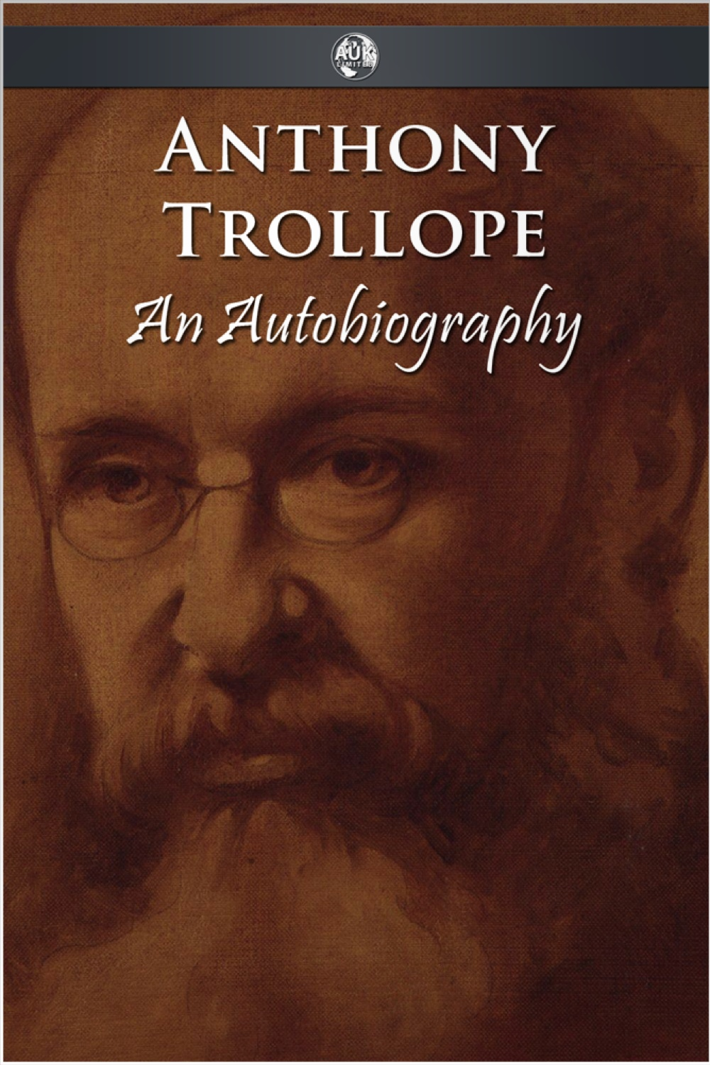 Anthony Trollope - An Autobiography By: Anthony Trollope