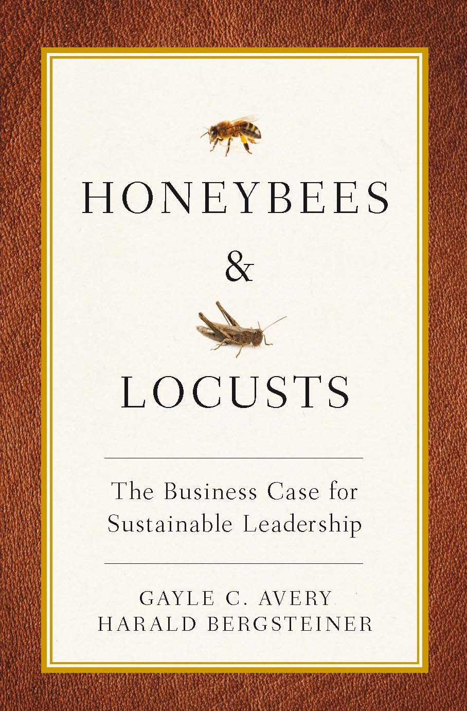 Honeybees And Locusts: The Business Case For Sustainable Leadership By: Gayle Avery and Harald Bergsteiner