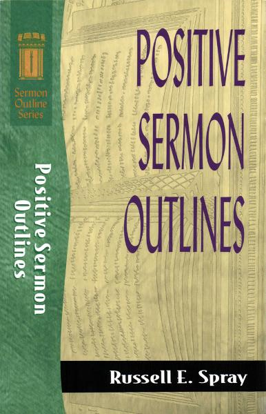 Positive Sermon Outlines (Sermon Outline Series) By: Russell E. Spray