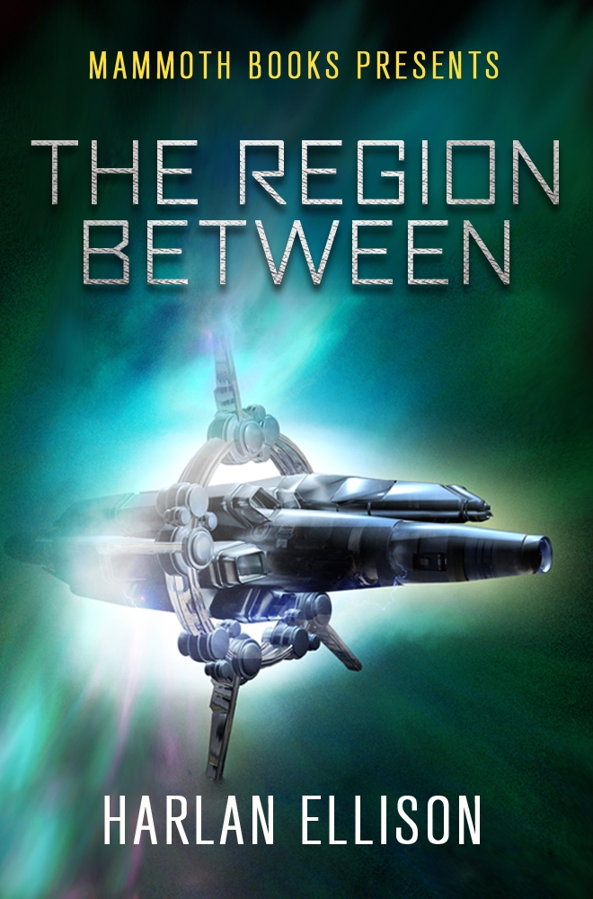 Mammoth Books presents The Region Between By: Harlan Ellison