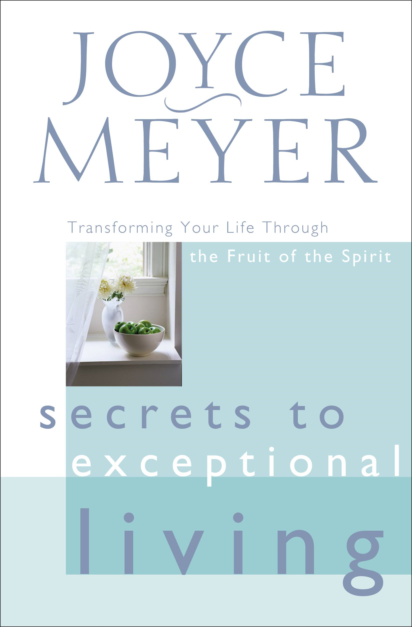 Secrets to Exceptional Living By: Joyce Meyer