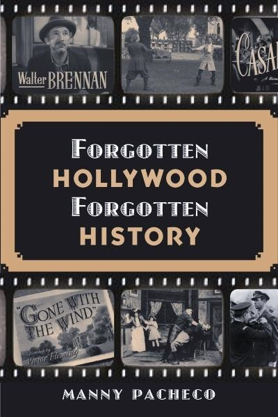 Forgotten Hollywood Forgotten History By: Manny Pacheco