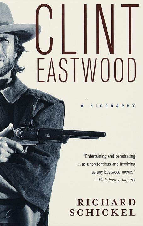Clint Eastwood By: Richard Schickel