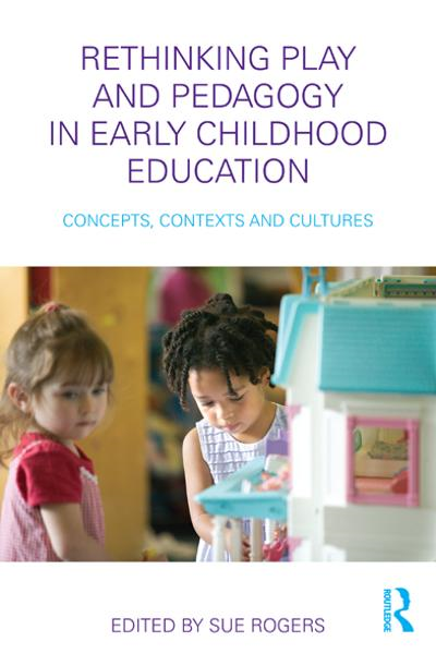 Rethinking Play and Pedagogy in Early Childhood Education By: