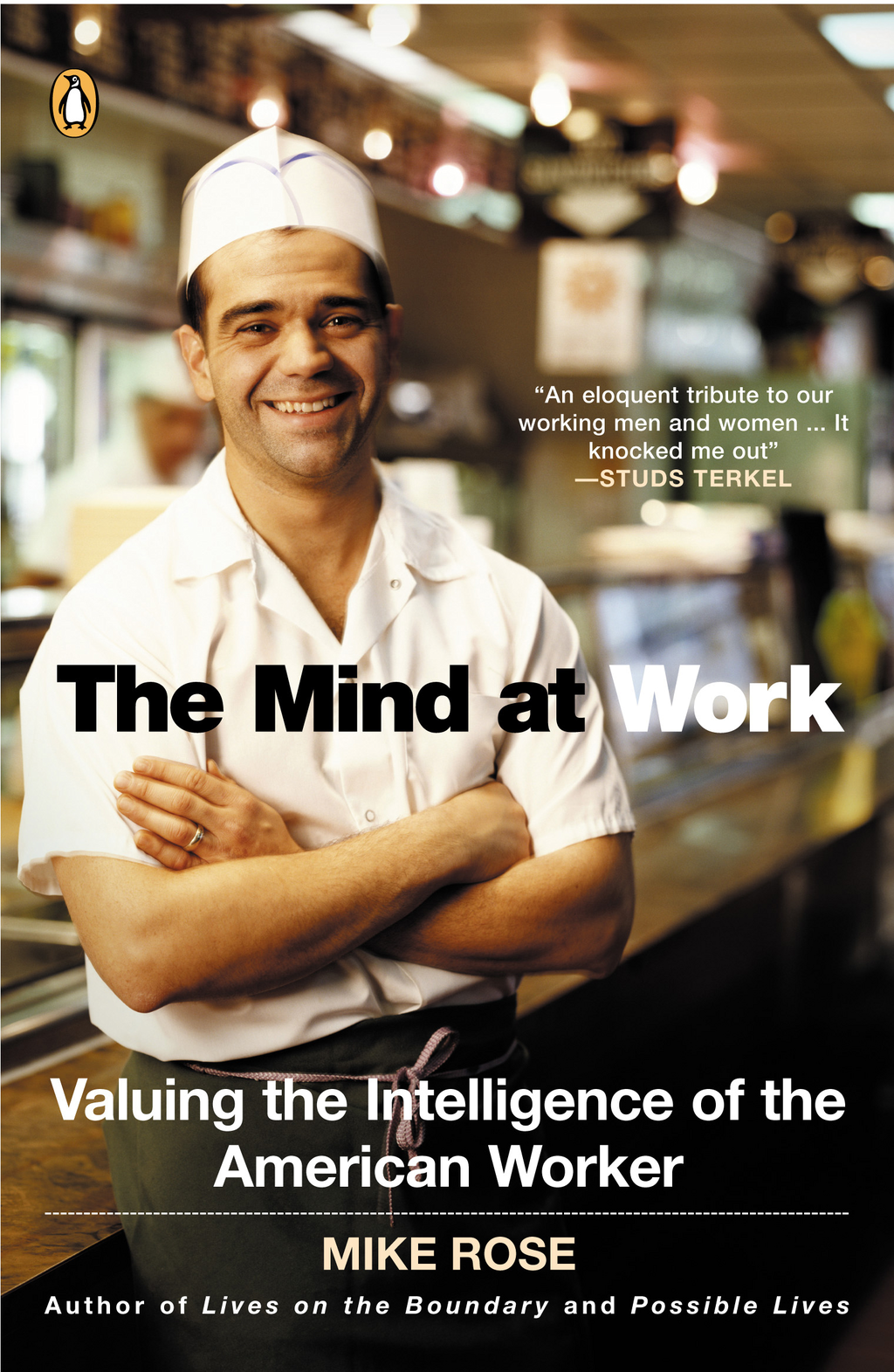 The Mind at Work: Valuing the Intelligence of the American Worker By: Mike Rose