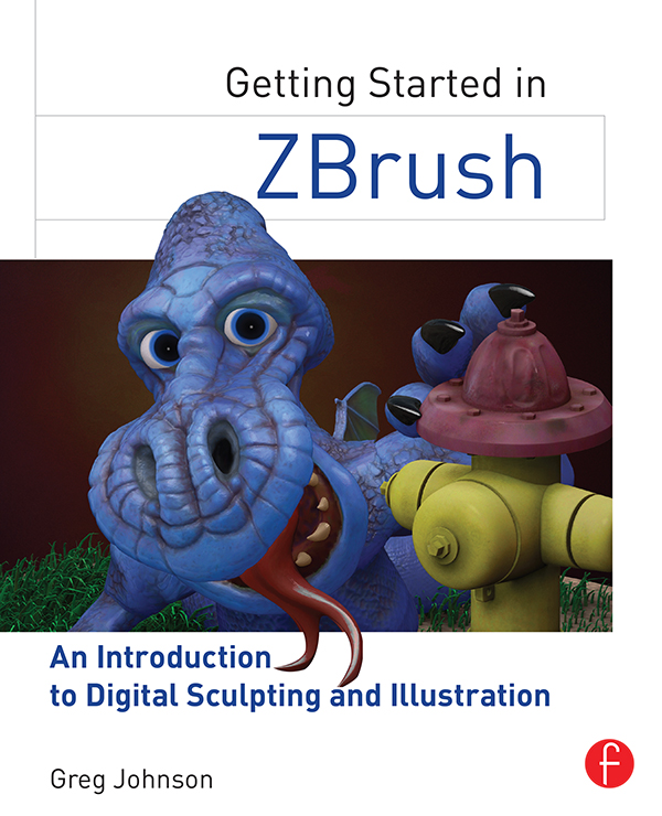Getting Started with ZBrush An Introduction to Digital Sculpting and Illustration