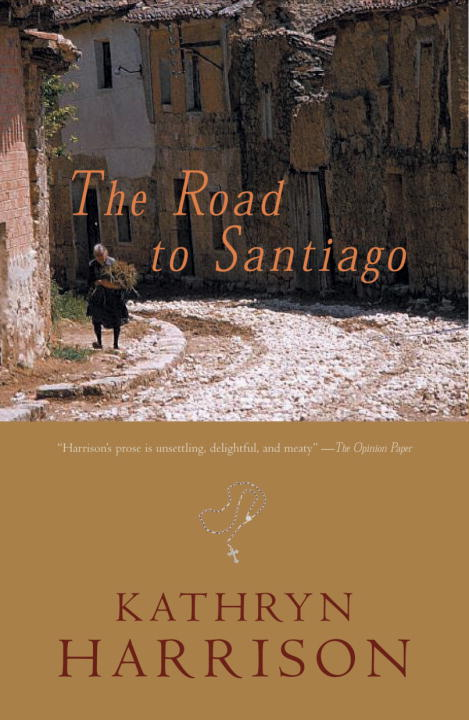 The Road to Santiago By: Kathryn Harrison