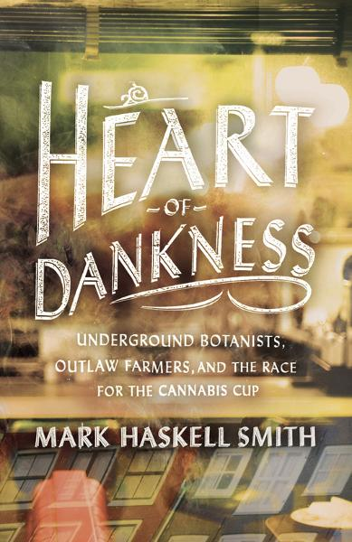 Heart of Dankness By: Mark Haskell Smith