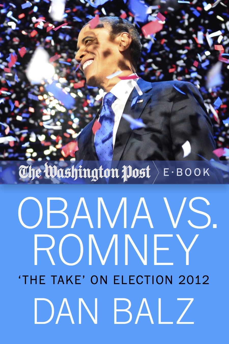 "Obama vs. Romney: ""The Take"" on Election 2012 By: Dan Balz,The Washington Post"
