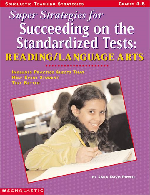 Super Strategies for Succeeding on the Standardized Tests: Reading/Language Arts: Includes Practice Sheets That Help Every Student Test Better