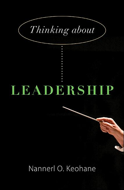Thinking about Leadership By: Nannerl O. Keohane