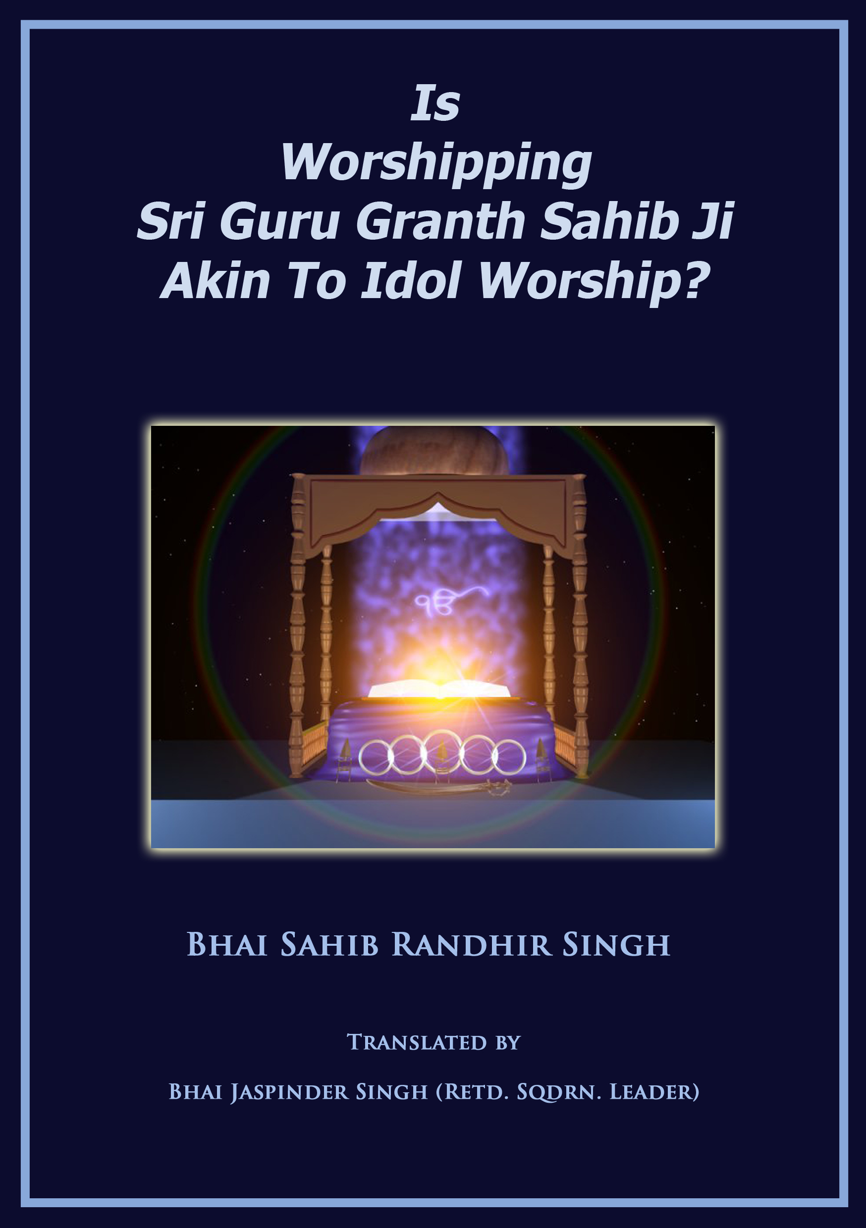 Is Worshipping Sri Guru Granth Sahib Ji Akin To Idol Worship?