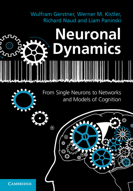 Neuronal Dynamics From Single Neurons to Networks and Models of Cognition