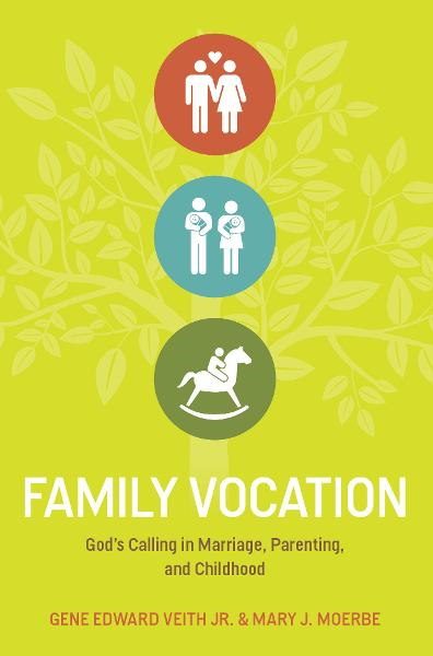 Family Vocation: God's Calling in Marriage, Parenting, and Childhood
