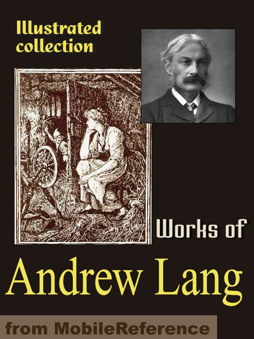 Works Of Andrew Lang: Custom And Myth, Pickle The Spy, Valet's Tragedy, Books And Bookmen, Letters To Dead Authors, Fairy Books, Modern Mythology, Historical Mysteries & More (Mobi Collected Works)