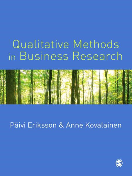 Qualitative Methods in Business Research By: Anne Kovalainen,Professor P Eriksson