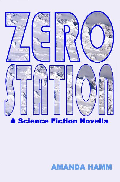 Zero Station: A Science Fiction Novella By: Amanda Hamm
