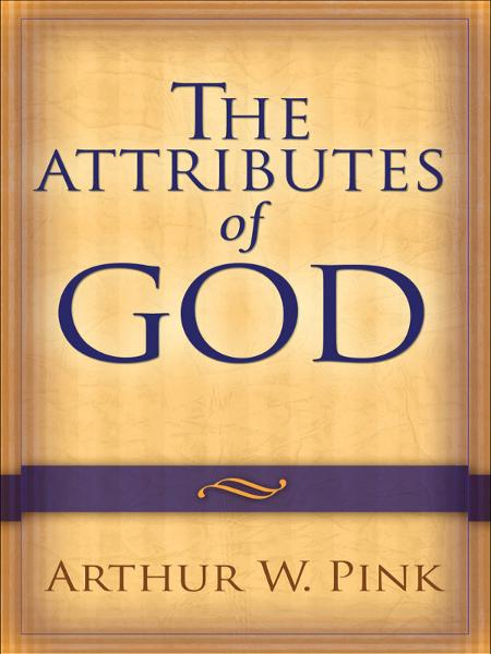 Attributes of God, The By: Arthur W. Pink
