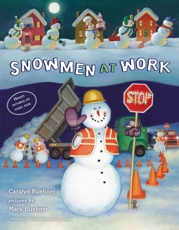 Snowmen at Work By: Caralyn Buehner,Mark Buehner