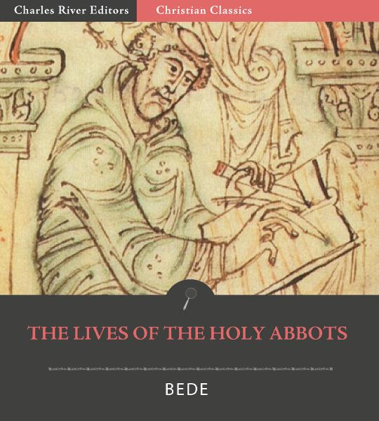 The Lives of the Holy Abbots: Benedict, Ceolfrid, Easterwine, Sigfrid, and Huetberht By: Bede