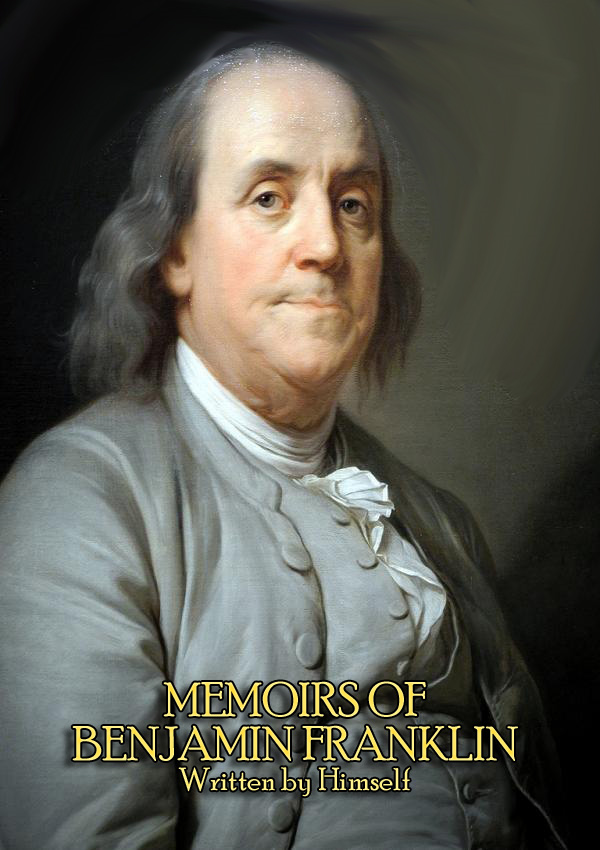 The Complete Memoirs of Benjamin Franklin (Volume I & II) - Get a Glimpse into the Mind of one of America's Greatest Forefathers. In his Own Words. By: Benjamin Franklin