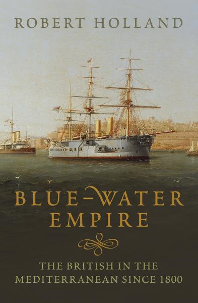 Blue-Water Empire By: Robert Holland