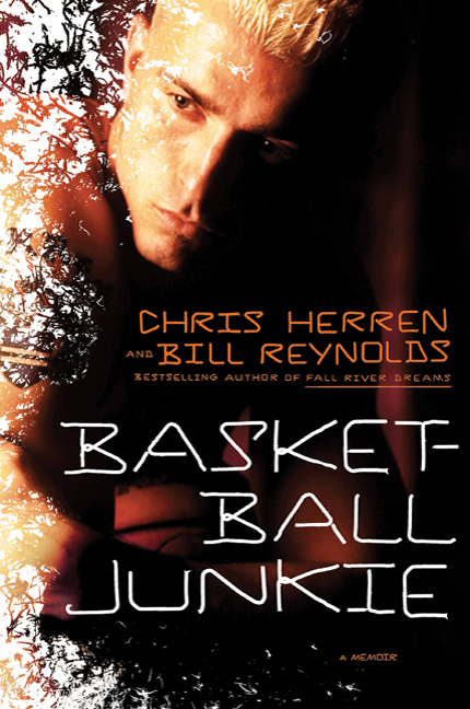 Basketball Junkie By: Bill Reynolds,Chris Herren