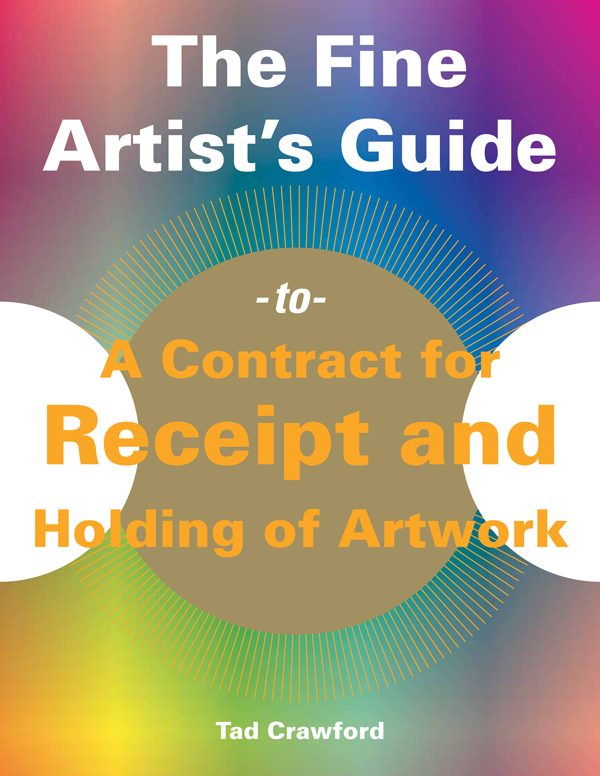 The Fine Artist's Guide to A Contract for Receipt and Holding of Artwork By: Tad Crawford