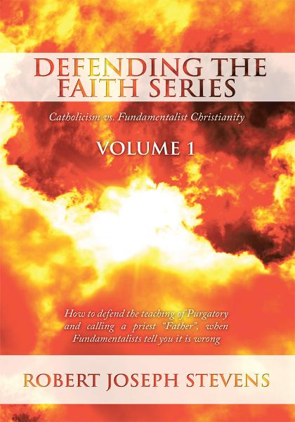 Defending the Faith Series Volume 1: Catholicism vs. Fundamentalist Christianity