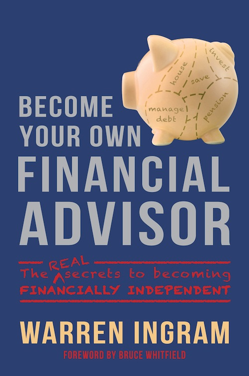 Become Your Own Financial Advisor The real secrets to becoming financially independent