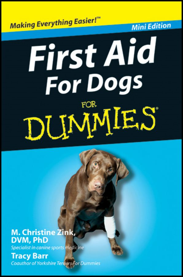 First Aid For Dogs For Dummies®, Mini Edition By: M. Christine Zink, DVM, PhD, DACVP,Tracy Barr