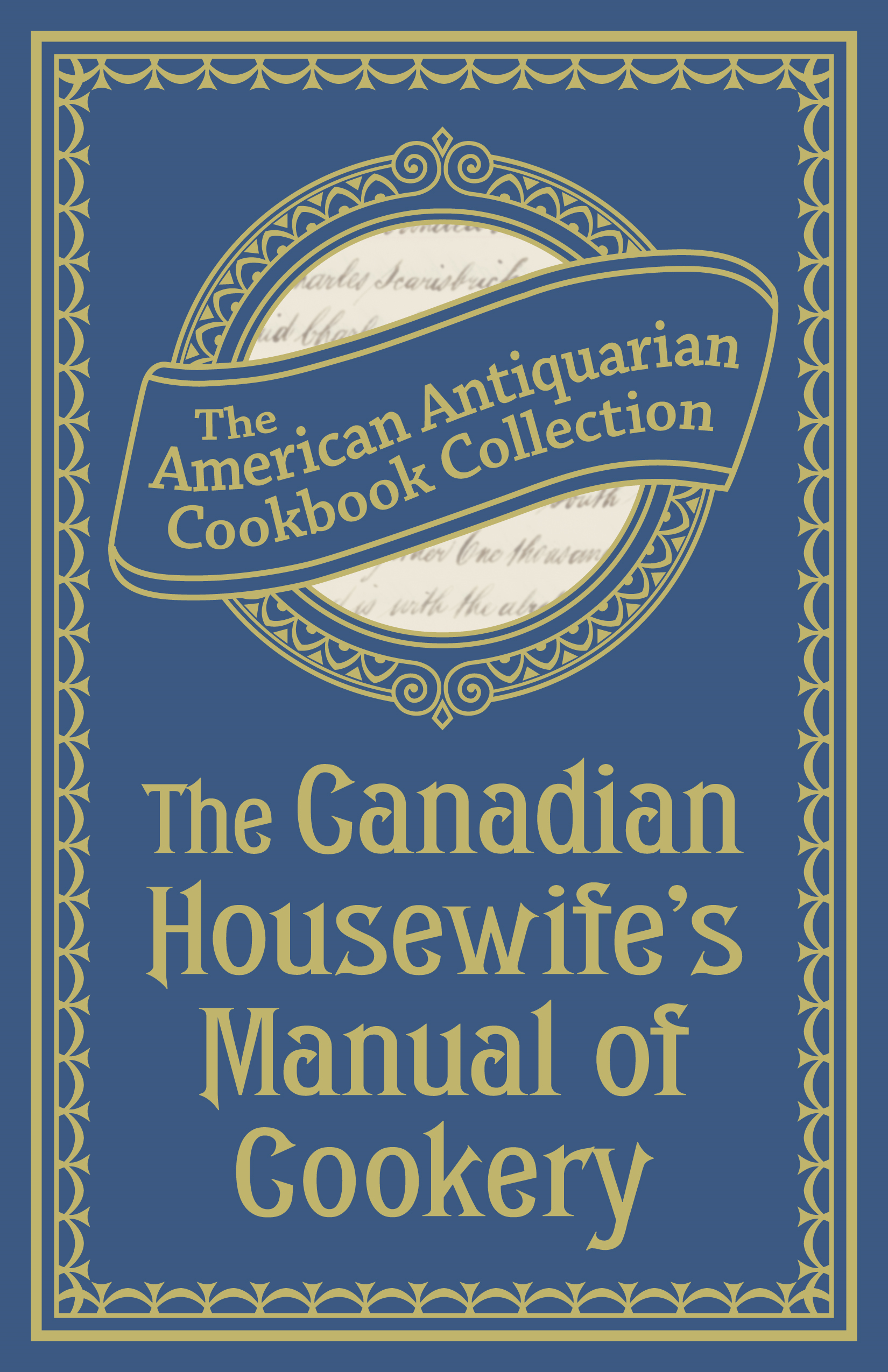 Canadian Housewife's Manual of Cookery By: The American Antiquarian Cookbook Collection