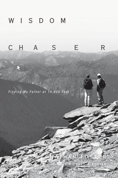 Wisdom Chaser: Finding My Father at 14,000 Feet By: Nathan Foster